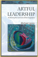 Book - Artful Leadership; Awakening the Commons of the  Imagination